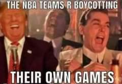 Image may contain: 2 people, meme, text that says 'THE NBA TEAMS R BOYCOTTING THEIR OWN GAMES'