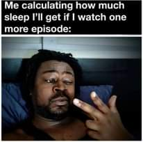 Image may contain: 1 person, text that says 'Me calculating how much sleep I'll get if I watch one more episode:'