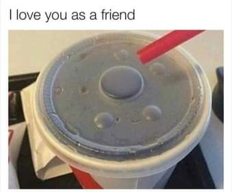 May be an image of text that says 'I love you as a friend'