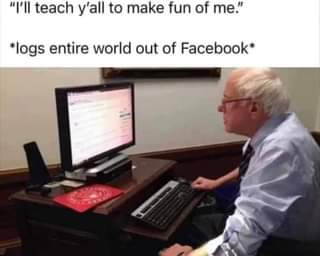 """May be an image of text that says '""""I'll teach y'all to make fun of me."""" *logs entire world out of Facebook'"""