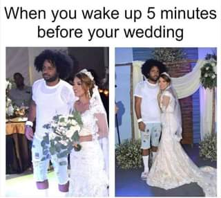 """May be an image of one or more people and text that says """"When you wake up 5 minutes before your wedding"""""""